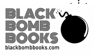 Black Bomb Books | Fiction, Poetry, Memoir | Micro-Publisher